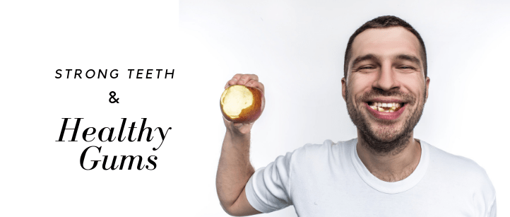Strong Teeth and Healthy Gums
